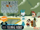 My Life as a Teenage Robot: What What in the Robot android
